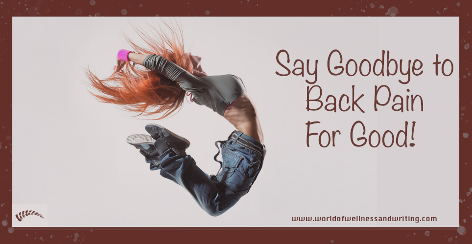 Say goodbye to back pain for good