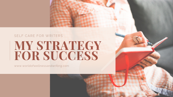 Self Care for Writers: My Strategy for Success